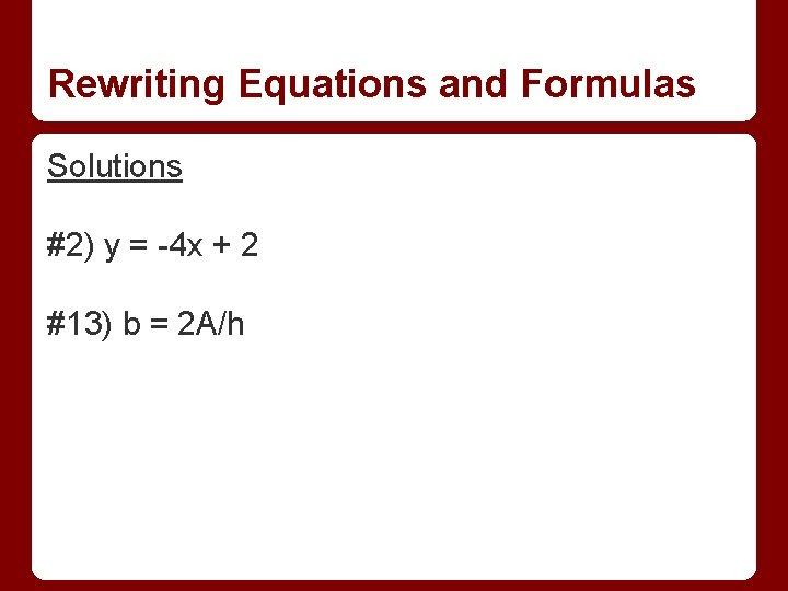 Rewriting Equations and Formulas Solutions #2) y = -4 x + 2 #13) b
