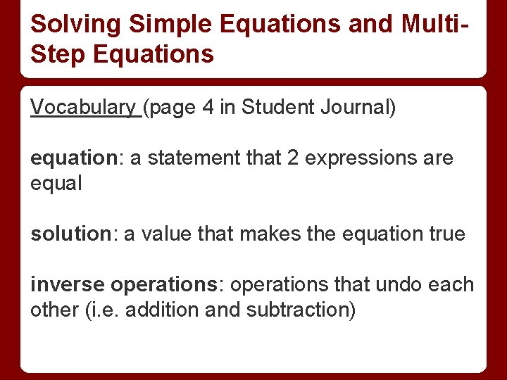 Solving Simple Equations and Multi. Step Equations Vocabulary (page 4 in Student Journal) equation: