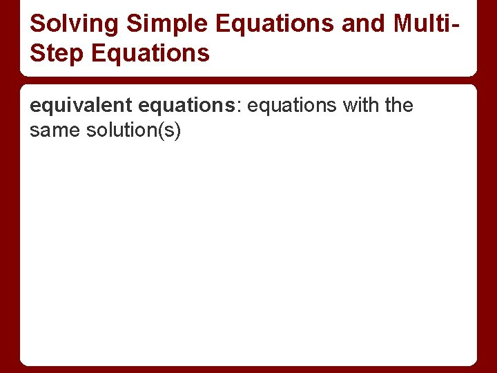 Solving Simple Equations and Multi. Step Equations equivalent equations: equations with the same solution(s)