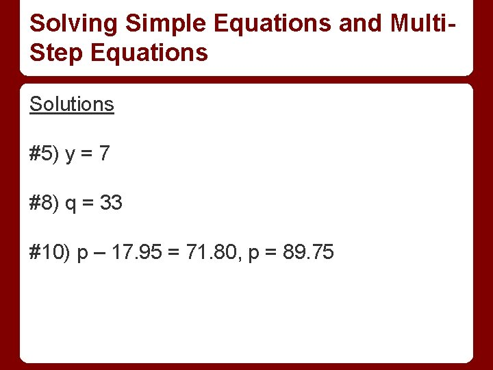 Solving Simple Equations and Multi. Step Equations Solutions #5) y = 7 #8) q