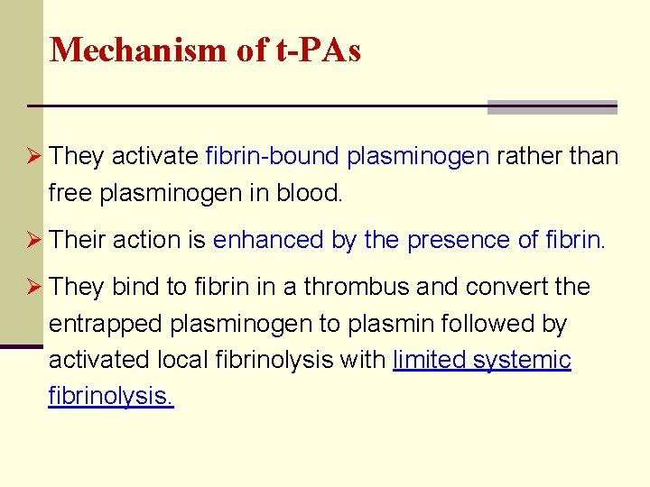Mechanism of t-PAs Ø They activate fibrin-bound plasminogen rather than free plasminogen in blood.