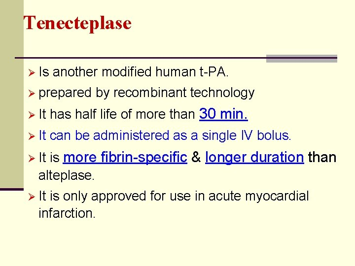 Tenecteplase Ø Is another modified human t-PA. Ø prepared by recombinant technology Ø It