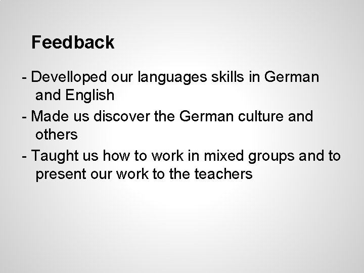 Feedback - Develloped our languages skills in German and English - Made us discover
