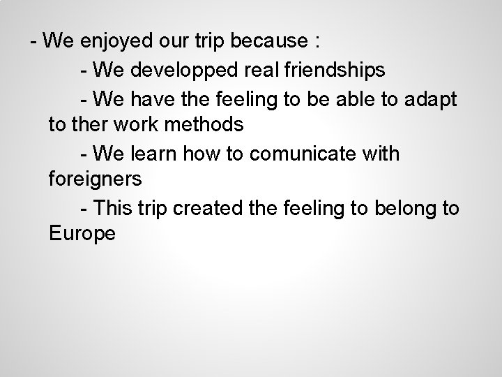 - We enjoyed our trip because : - We developped real friendships - We