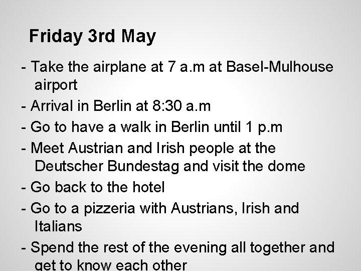 Friday 3 rd May - Take the airplane at 7 a. m at Basel-Mulhouse