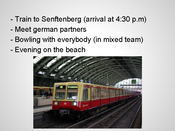 - Train to Senftenberg (arrival at 4: 30 p. m) - Meet german partners