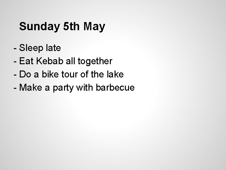Sunday 5 th May - Sleep late - Eat Kebab all together - Do