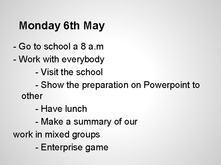 Monday 6 th May - Go to school a 8 a. m - Work