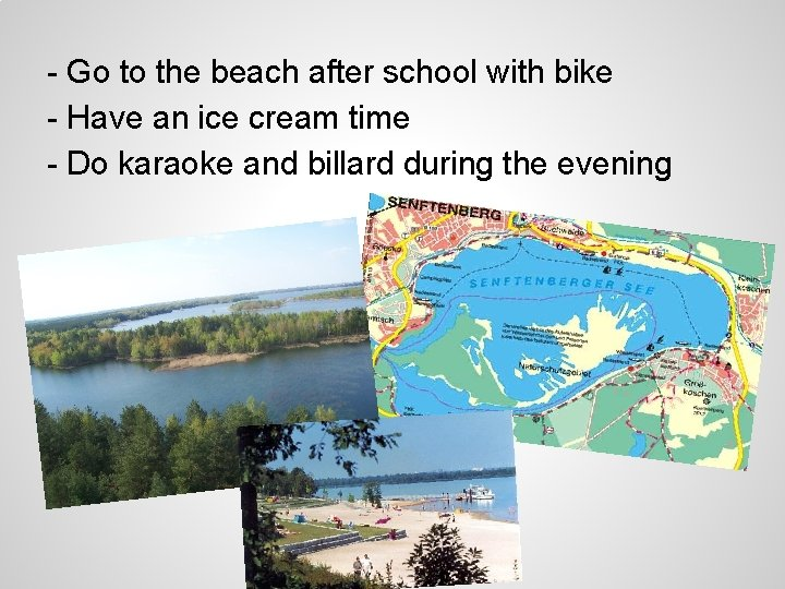 - Go to the beach after school with bike - Have an ice cream