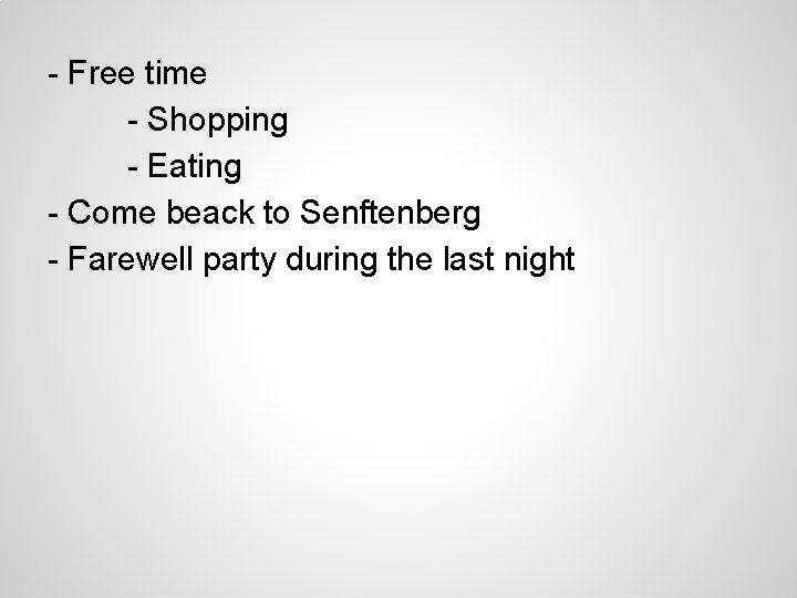 - Free time - Shopping - Eating - Come beack to Senftenberg - Farewell