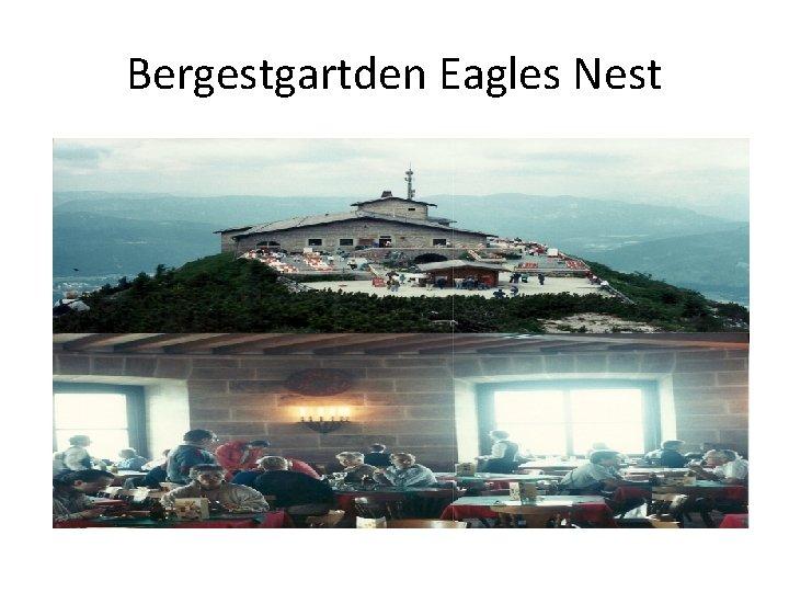 Bergestgartden Eagles Nest