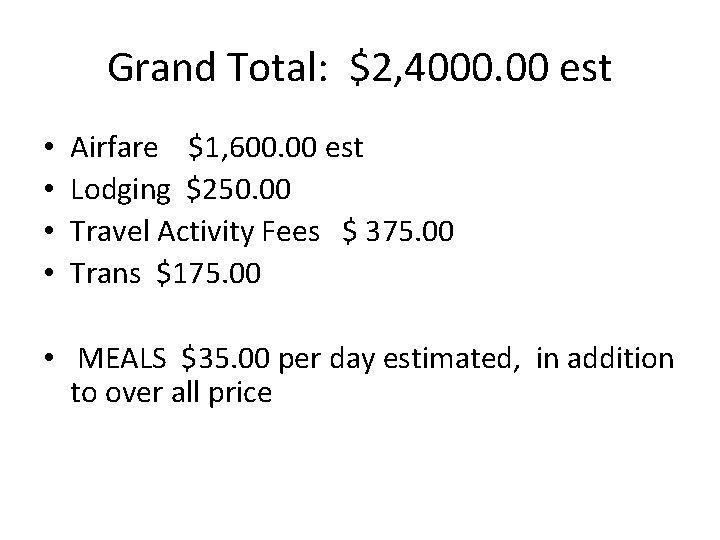 Grand Total: $2, 4000. 00 est • • Airfare $1, 600. 00 est Lodging