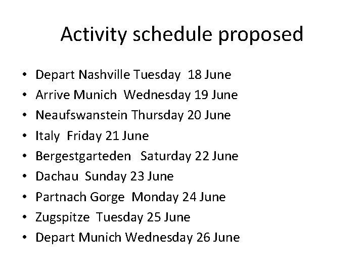 Activity schedule proposed • • • Depart Nashville Tuesday 18 June Arrive Munich Wednesday