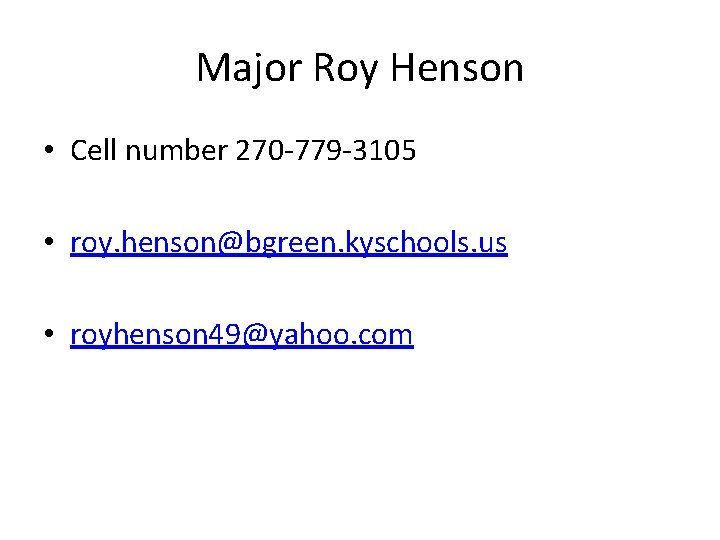 Major Roy Henson • Cell number 270 -779 -3105 • roy. henson@bgreen. kyschools. us