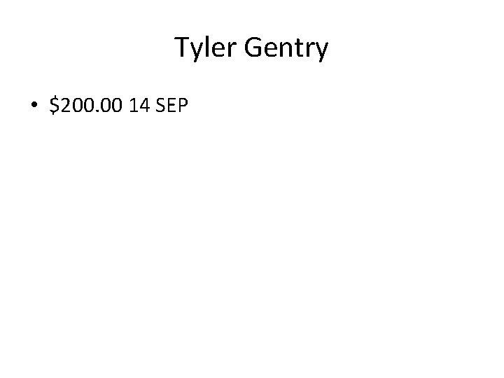 Tyler Gentry • $200. 00 14 SEP