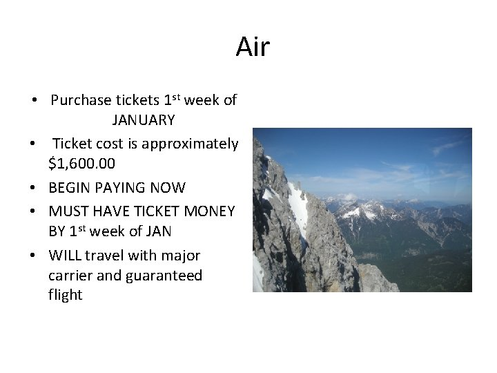 Air • Purchase tickets 1 st week of JANUARY • Ticket cost is approximately