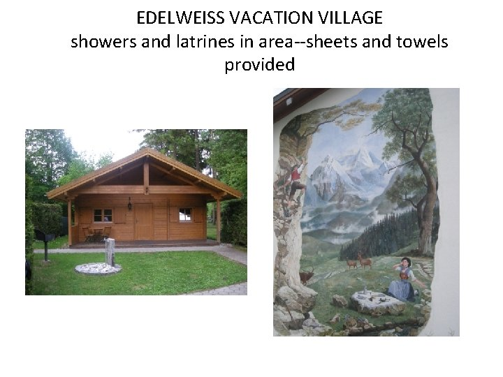 EDELWEISS VACATION VILLAGE showers and latrines in area--sheets and towels provided