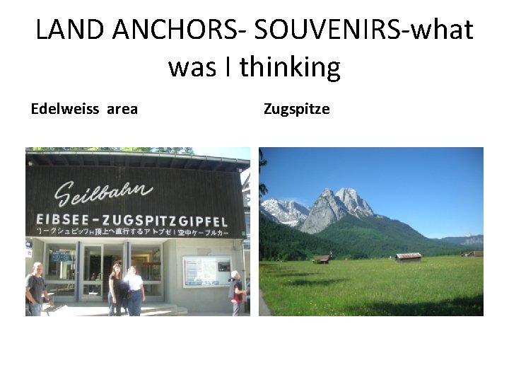 LAND ANCHORS- SOUVENIRS-what was I thinking Edelweiss area Zugspitze