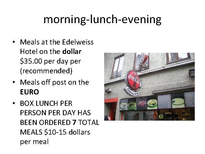 morning-lunch-evening • Meals at the Edelweiss Hotel on the dollar $35. 00 per day