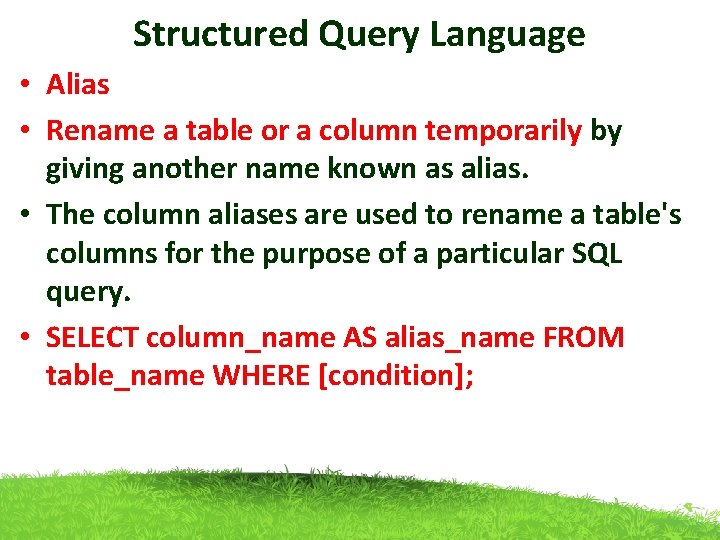 Structured Query Language • Alias • Rename a table or a column temporarily by