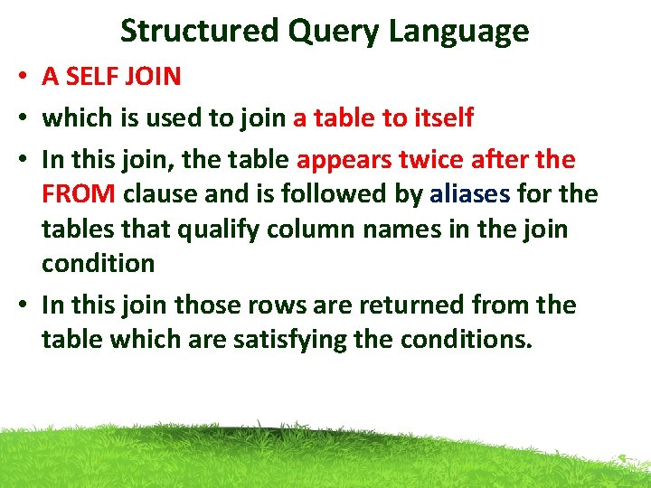 Structured Query Language • A SELF JOIN • which is used to join a