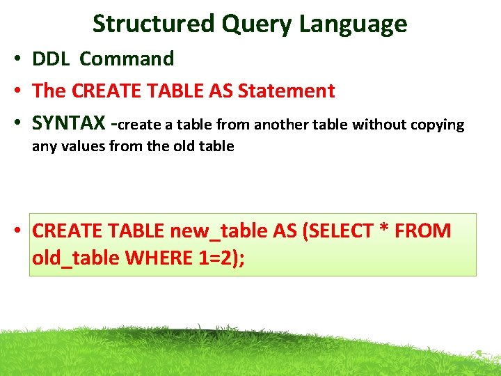Structured Query Language • DDL Command • The CREATE TABLE AS Statement • SYNTAX