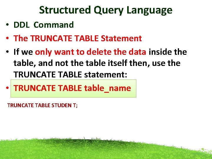 Structured Query Language • DDL Command • The TRUNCATE TABLE Statement • If we