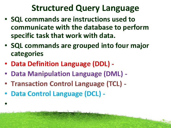 Structured Query Language • SQL commands are instructions used to communicate with the database