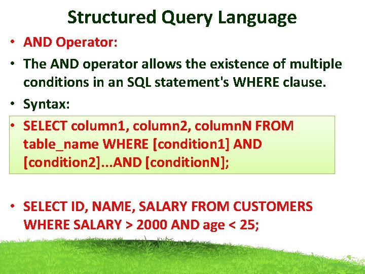 Structured Query Language • AND Operator: • The AND operator allows the existence of