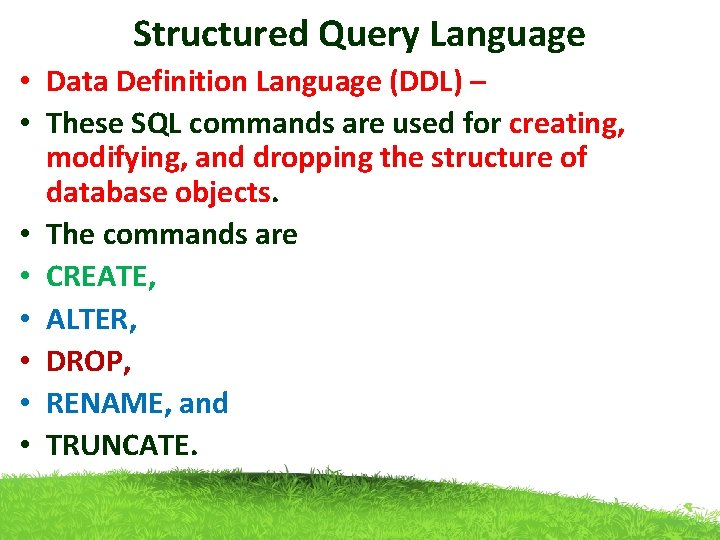 Structured Query Language • Data Definition Language (DDL) – • These SQL commands are