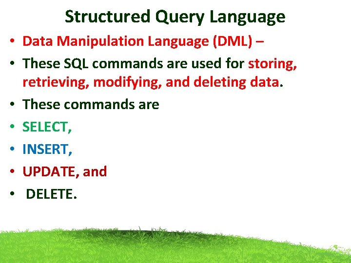 Structured Query Language • Data Manipulation Language (DML) – • These SQL commands are