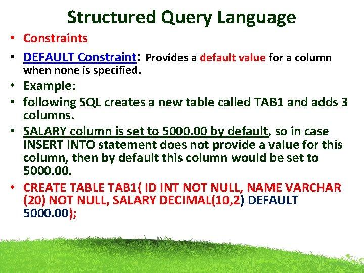 Structured Query Language • Constraints • DEFAULT Constraint: Provides a default value for a