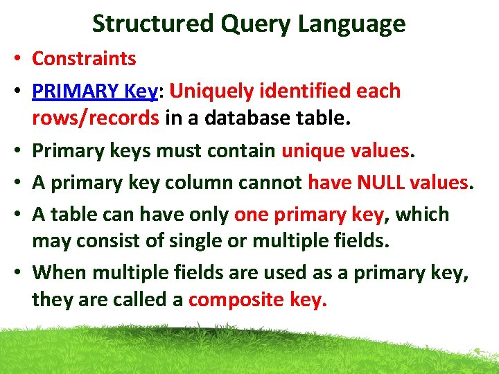 Structured Query Language • Constraints • PRIMARY Key: Uniquely identified each rows/records in a