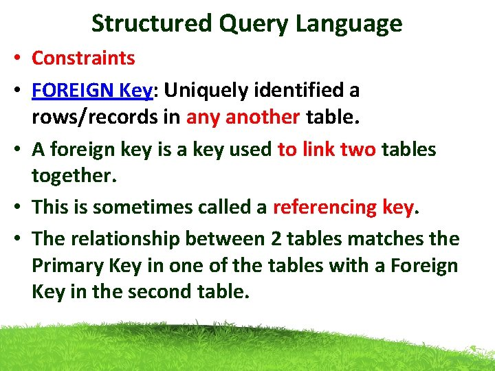 Structured Query Language • Constraints • FOREIGN Key: Uniquely identified a rows/records in any