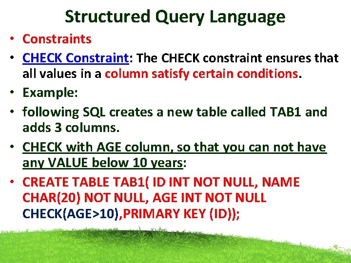 Structured Query Language • Constraints • CHECK Constraint: The CHECK constraint ensures that all