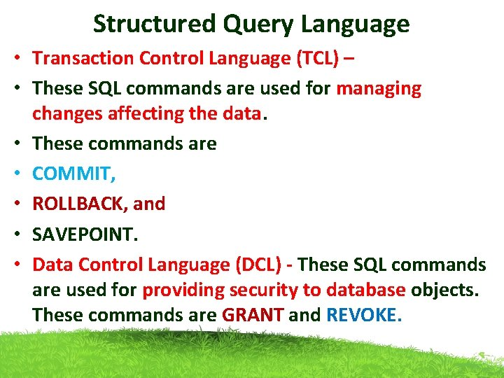 Structured Query Language • Transaction Control Language (TCL) – • These SQL commands are