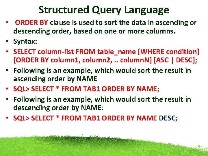 Structured Query Language • ORDER BY clause is used to sort the data in