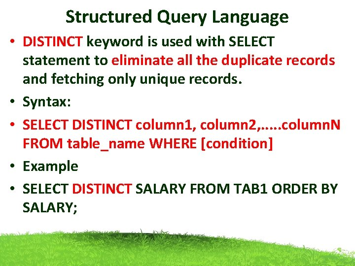 Structured Query Language • DISTINCT keyword is used with SELECT statement to eliminate all