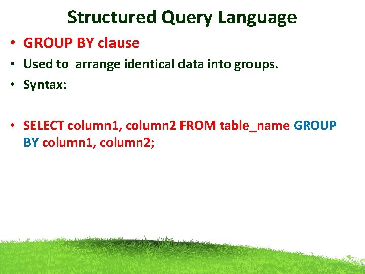 Structured Query Language • GROUP BY clause • Used to arrange identical data into