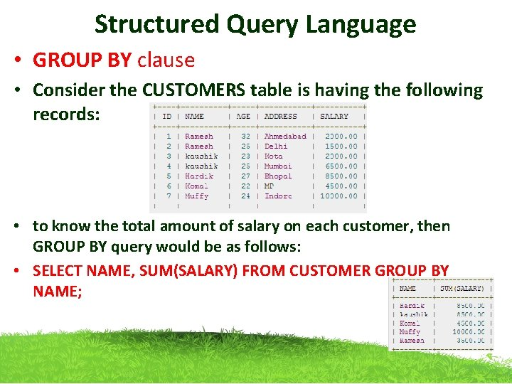 Structured Query Language • GROUP BY clause • Consider the CUSTOMERS table is having