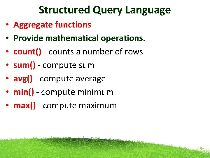 Structured Query Language • • Aggregate functions Provide mathematical operations. count() - counts a