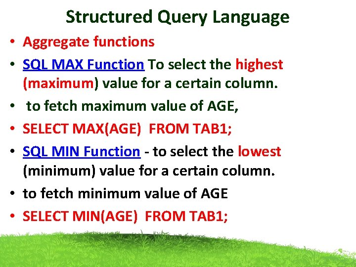 Structured Query Language • Aggregate functions • SQL MAX Function To select the highest