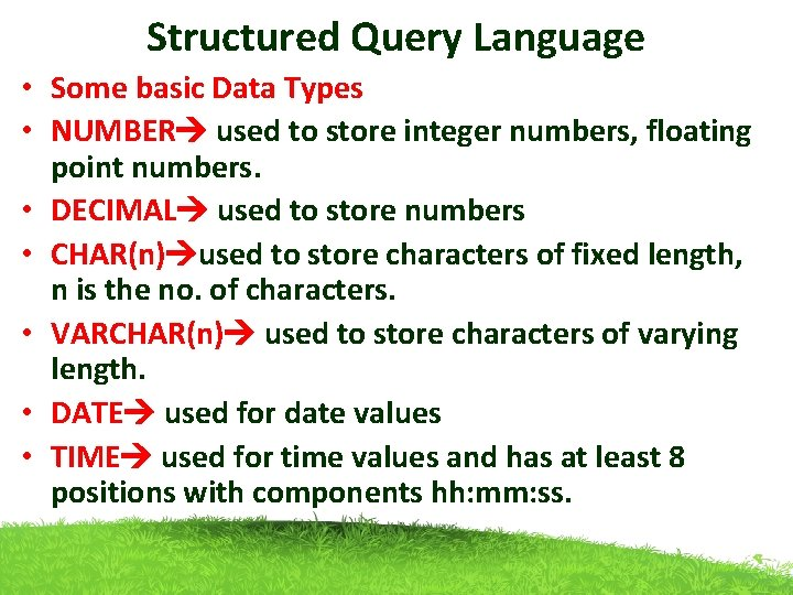 Structured Query Language • Some basic Data Types • NUMBER used to store integer