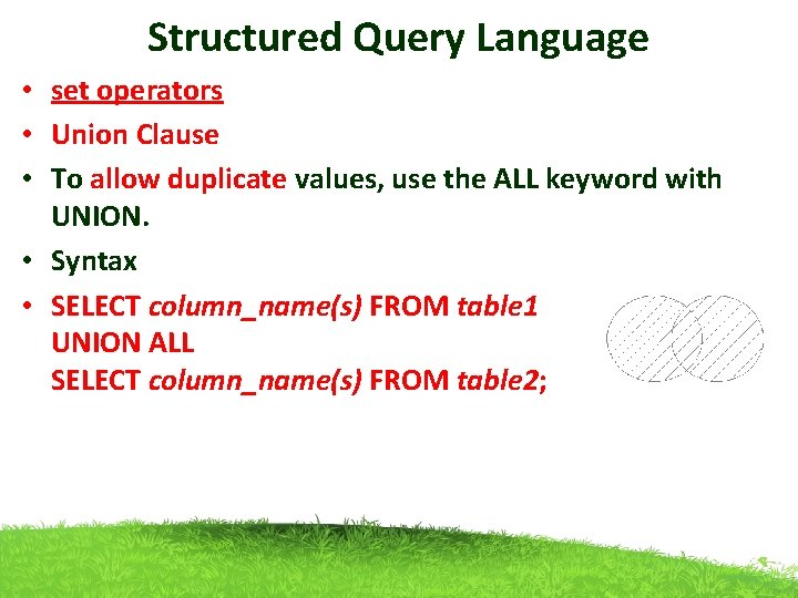 Structured Query Language • set operators • Union Clause • To allow duplicate values,