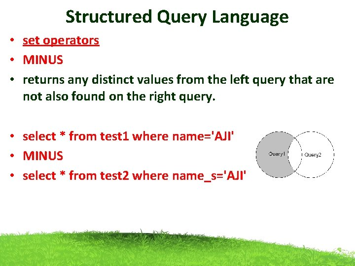 Structured Query Language • set operators • MINUS • returns any distinct values from