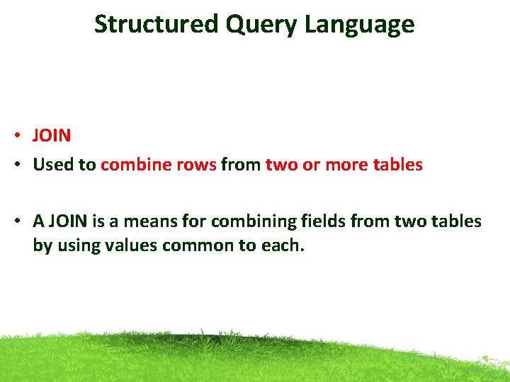 Structured Query Language • JOIN • Used to combine rows from two or more