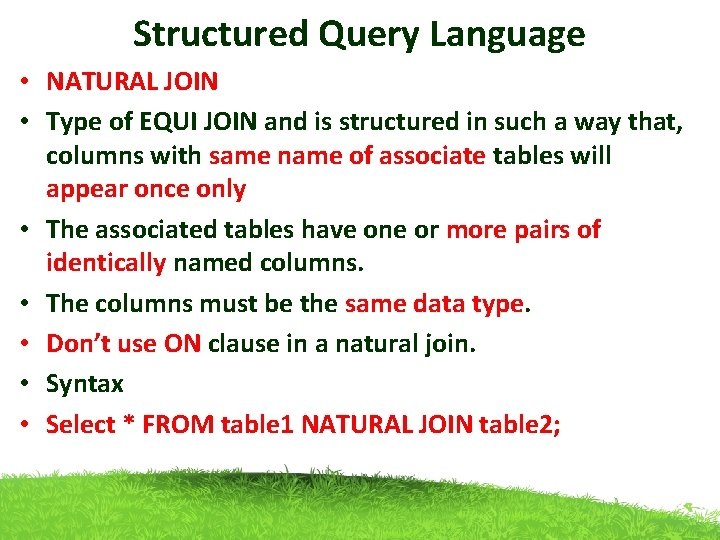 Structured Query Language • NATURAL JOIN • Type of EQUI JOIN and is structured