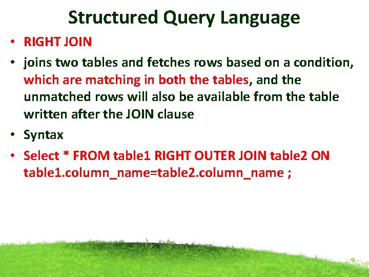 Structured Query Language • RIGHT JOIN • joins two tables and fetches rows based