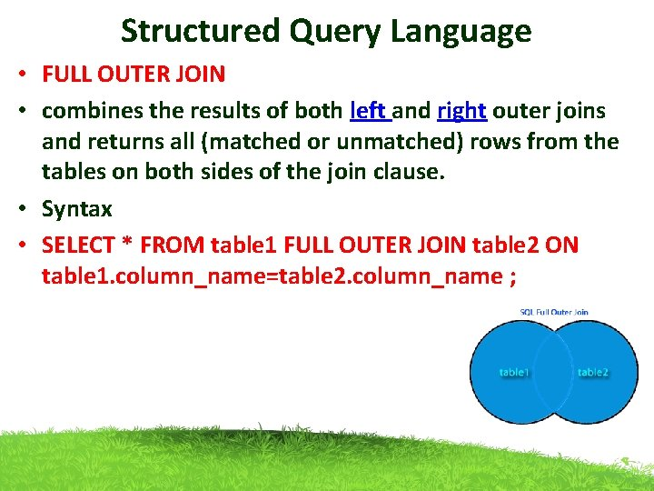 Structured Query Language • FULL OUTER JOIN • combines the results of both left