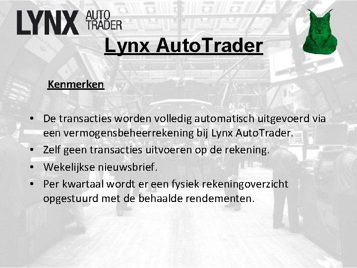 Lynx Auto. Trader Kenmerken • De transacties worden volledig automatisch uitgevoerd via een vermogensbeheerrekening